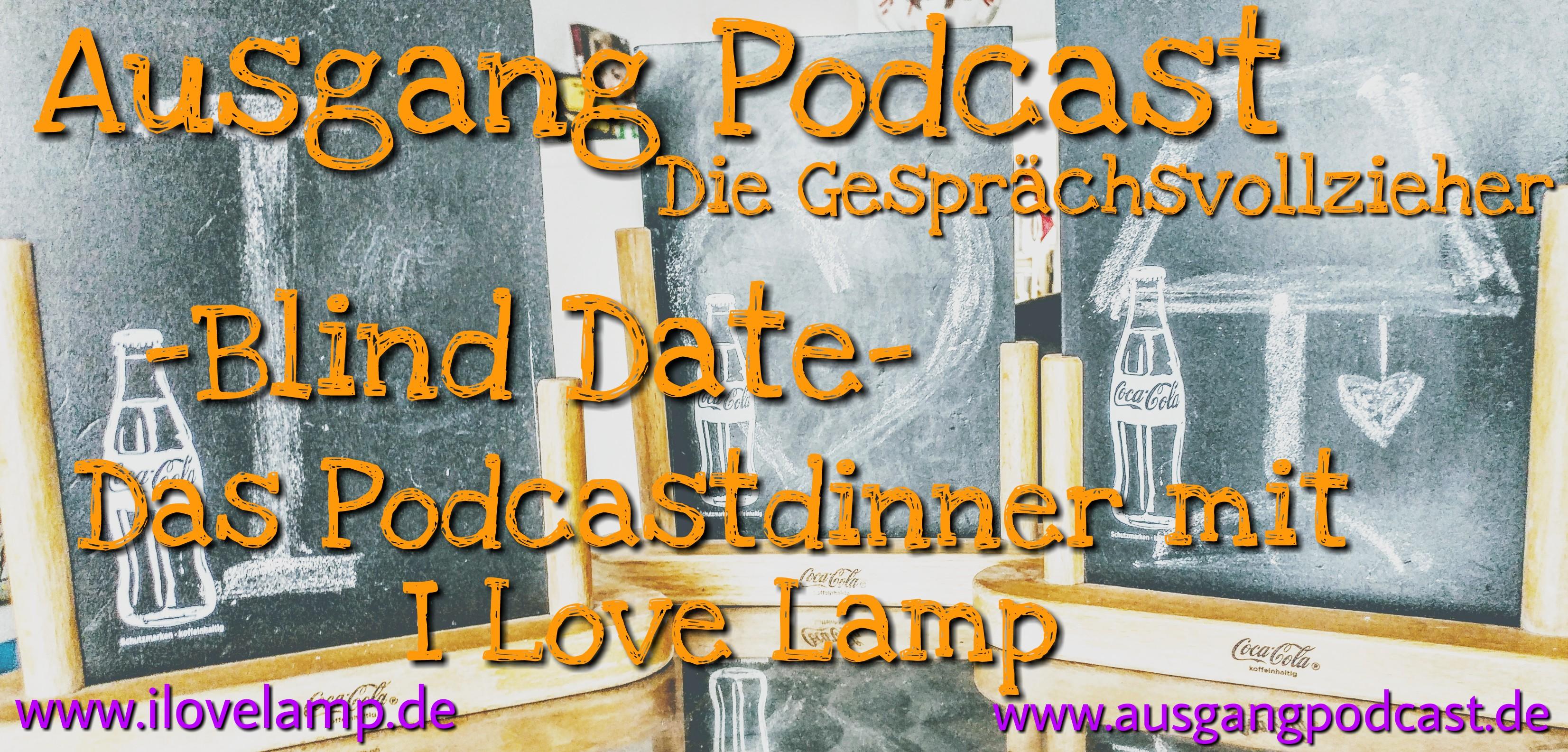 Blind Date - Podcastdinner mit I LOVE LAMP